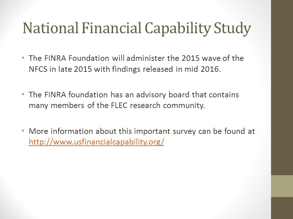 National Financial Capability Study The FINRA Foundation will administer the 2015 wave of the NFCS in late 2015 with findings released in mid 2016. Th