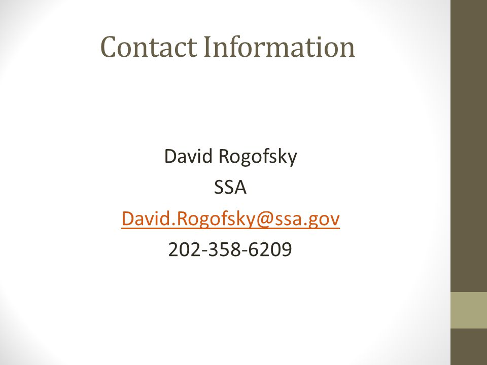 Contact Information David Rogofsky SSA David.Rogofsky@ssa.gov 202-358-6209
