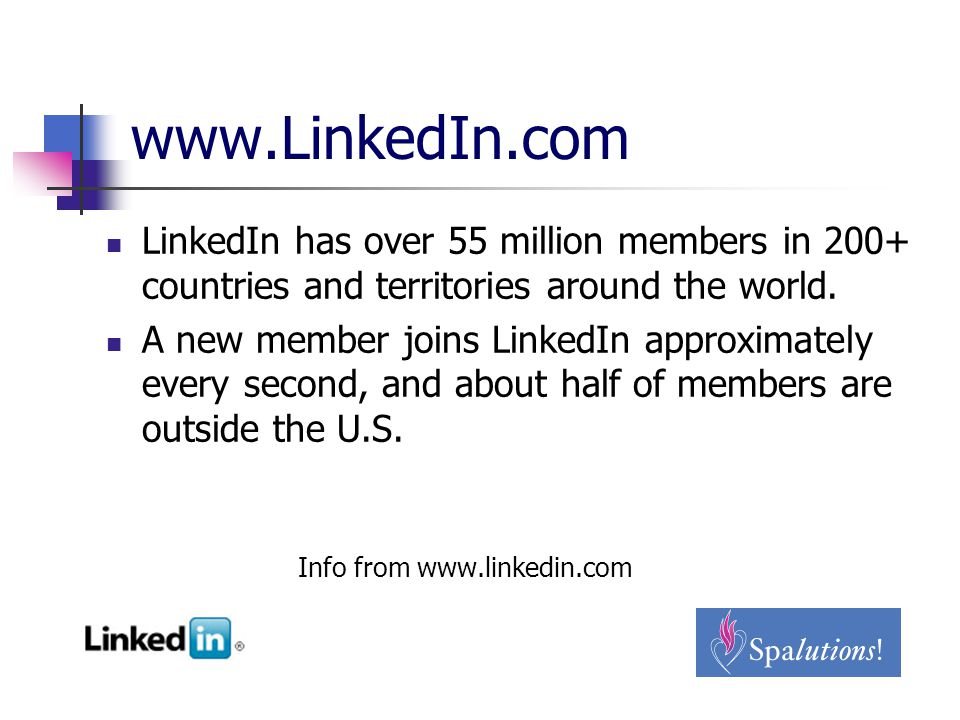 www.LinkedIn.com LinkedIn has over 55 million members in 200+ countries and territories around the world.