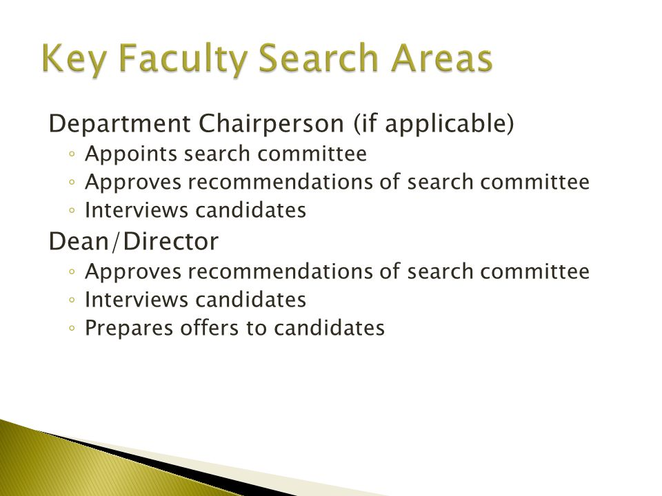 Department Chairperson (if applicable) ◦ Appoints search committee ◦ Approves recommendations of search committee ◦ Interviews candidates Dean/Director ◦ Approves recommendations of search committee ◦ Interviews candidates ◦ Prepares offers to candidates