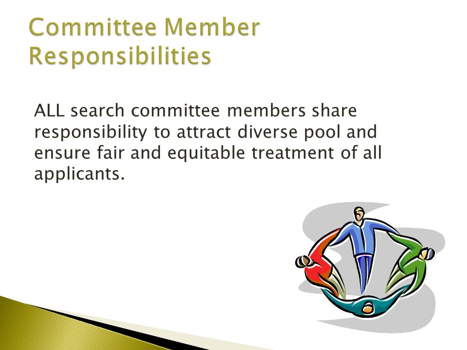 ALL search committee members share responsibility to attract diverse pool and ensure fair and equitable treatment of all applicants.