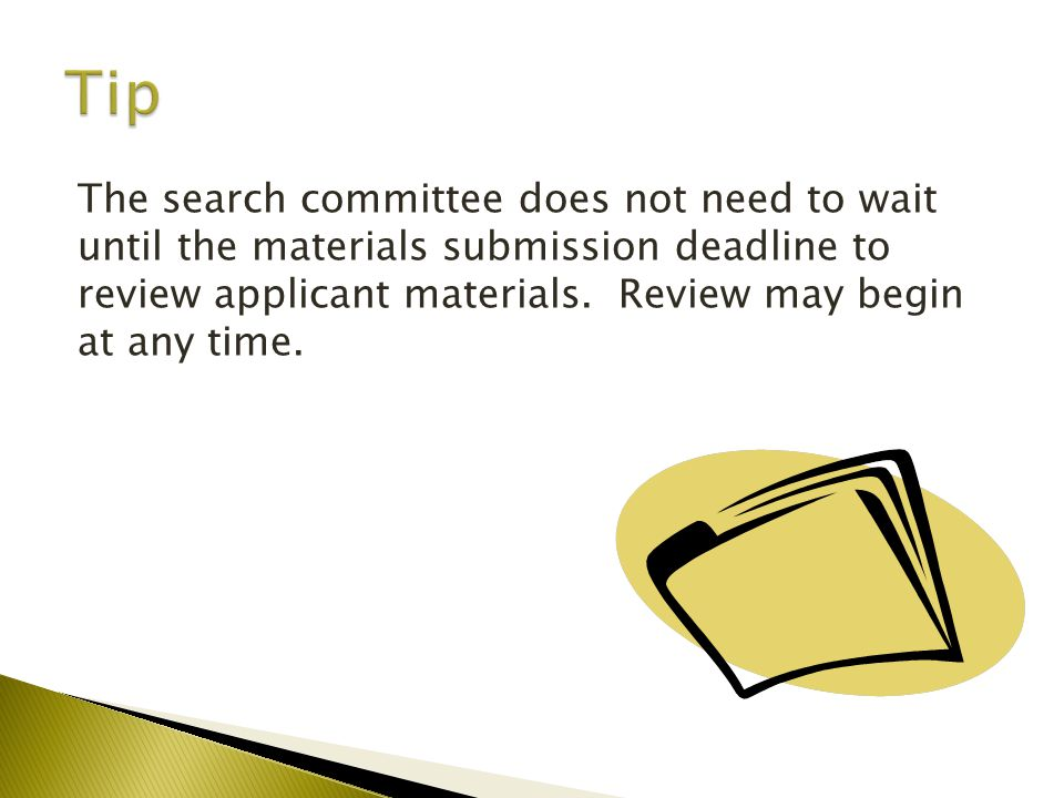 The search committee does not need to wait until the materials submission deadline to review applicant materials.