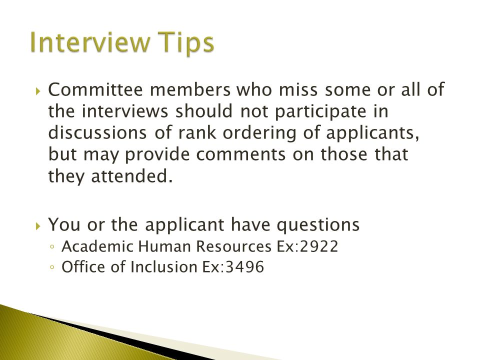  Committee members who miss some or all of the interviews should not participate in discussions of rank ordering of applicants, but may provide comments on those that they attended.