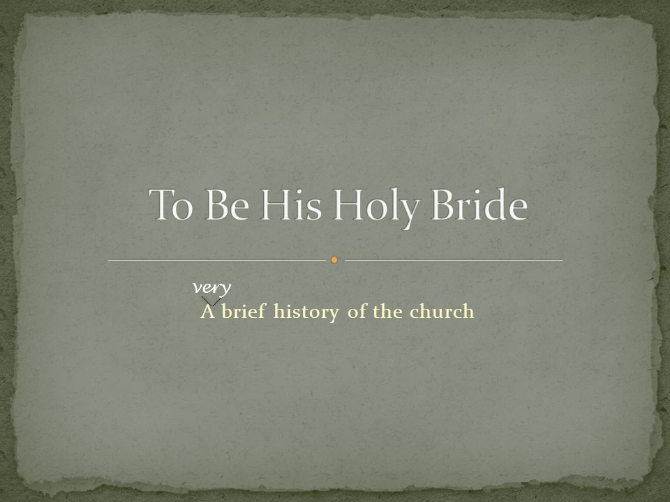 A brief history of the church very