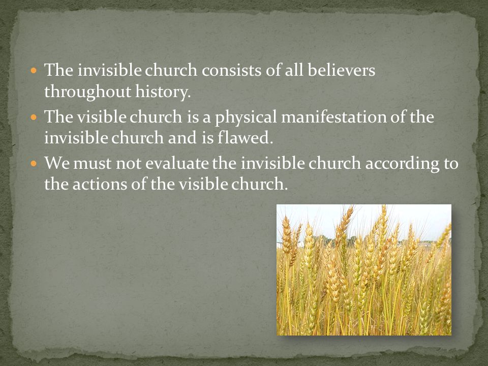 The invisible church consists of all believers throughout history.