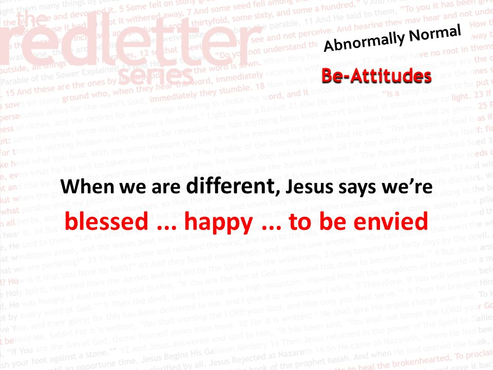Be-Attitudes When we are different, Jesus says we're blessed... happy... to be envied