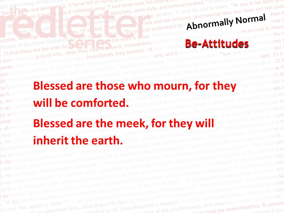 Be-Attitudes Blessed are those who mourn, for they will be comforted.