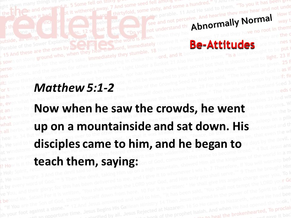 Be-Attitudes Matthew 5:1-2 Now when he saw the crowds, he went up on a mountainside and sat down.