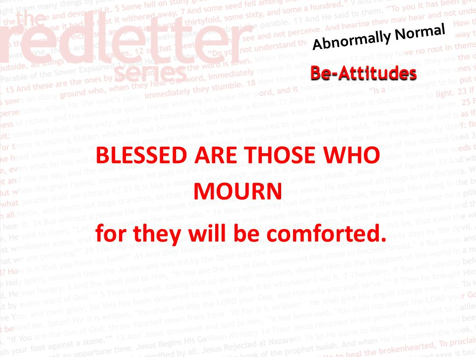 Be-Attitudes BLESSED ARE THOSE WHO MOURN for they will be comforted.
