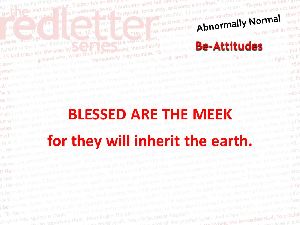 Be-Attitudes BLESSED ARE THE MEEK for they will inherit the earth.