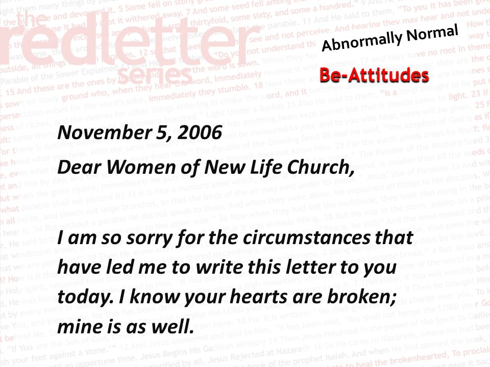 Be-Attitudes November 5, 2006 Dear Women of New Life Church, I am so sorry for the circumstances that have led me to write this letter to you today.