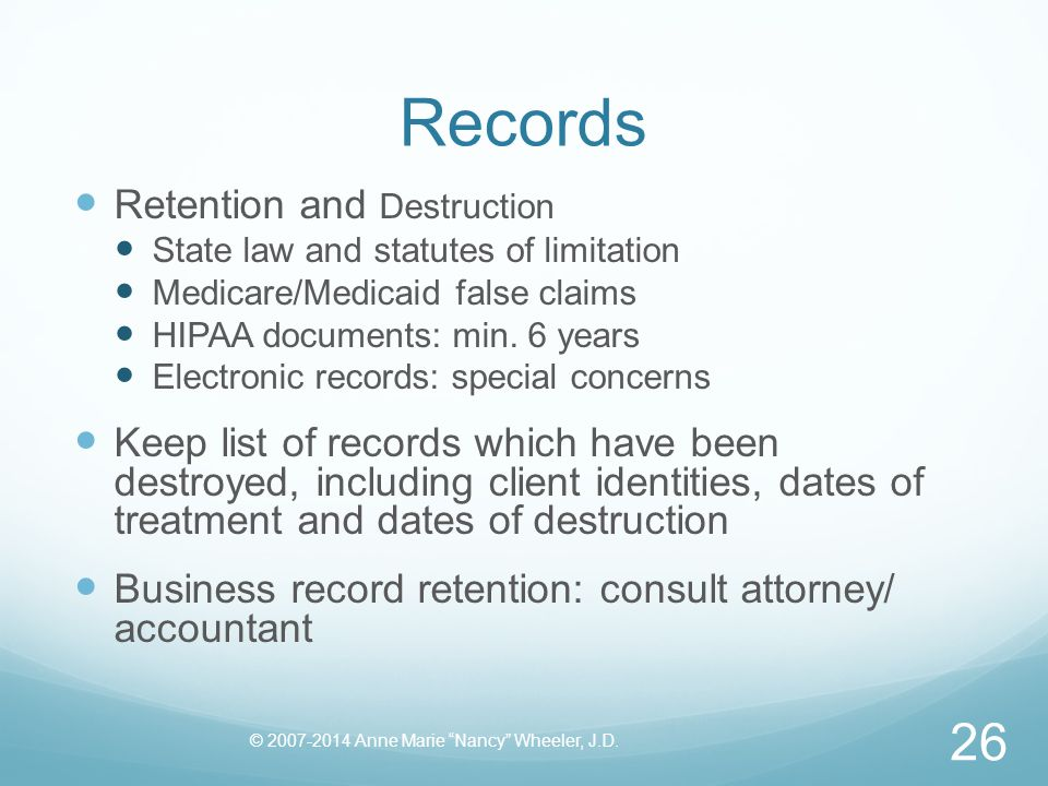 Records Retention and Destruction State law and statutes of limitation Medicare/Medicaid false claims HIPAA documents: min.
