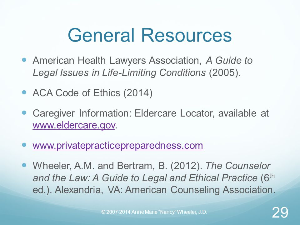 General Resources American Health Lawyers Association, A Guide to Legal Issues in Life-Limiting Conditions (2005).