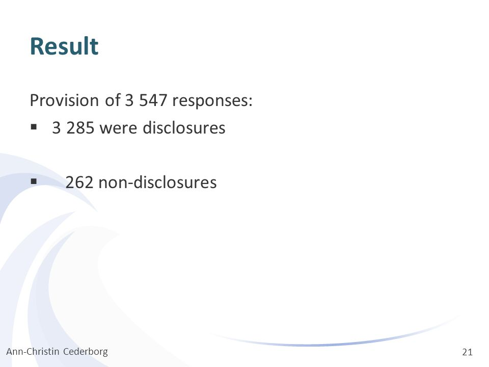 Result Provision of 3 547 responses:  3 285 were disclosures  262 non-disclosures Ann-Christin Cederborg 21