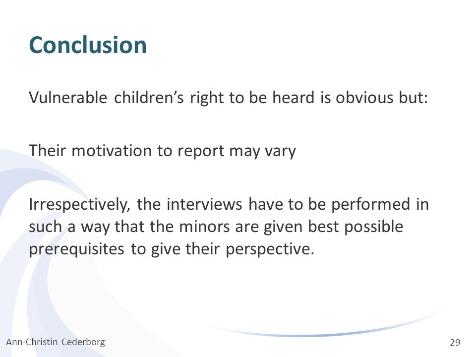 Conclusion Vulnerable children's right to be heard is obvious but: Their motivation to report may vary Irrespectively, the interviews have to be perfo