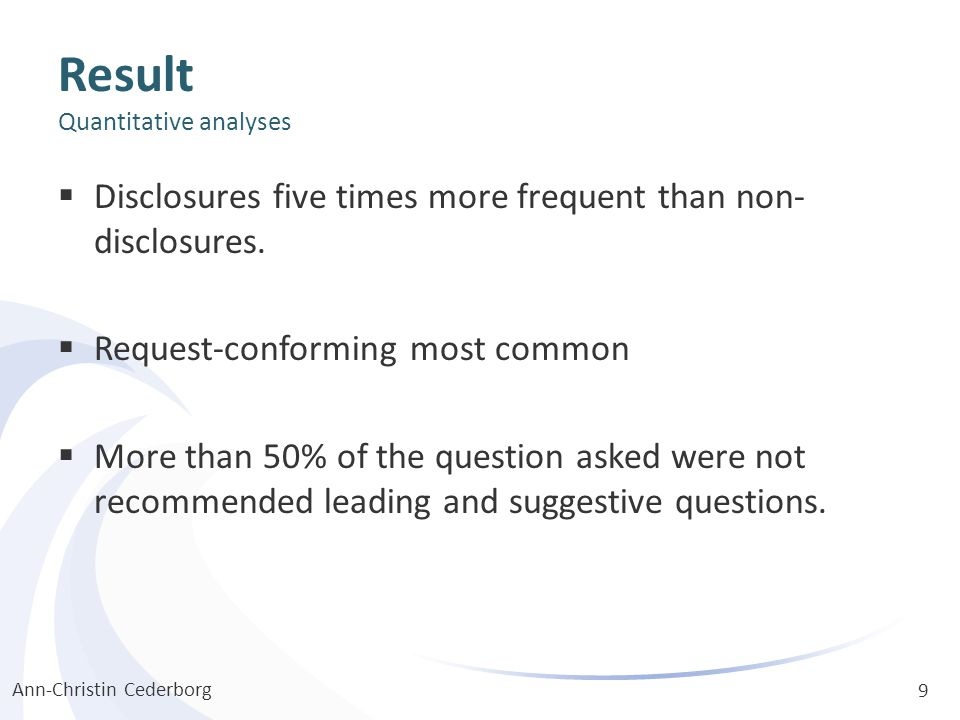 Result Quantitative analyses  Disclosures five times more frequent than non- disclosures.  Request-conforming most common  More than 50% of the que