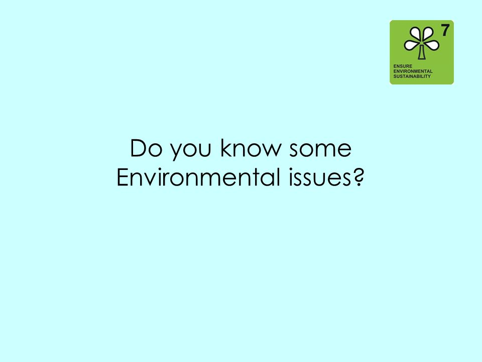 Do you know some Environmental issues?