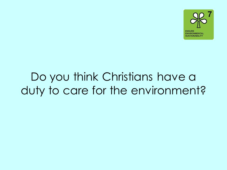 Do you think Christians have a duty to care for the environment?