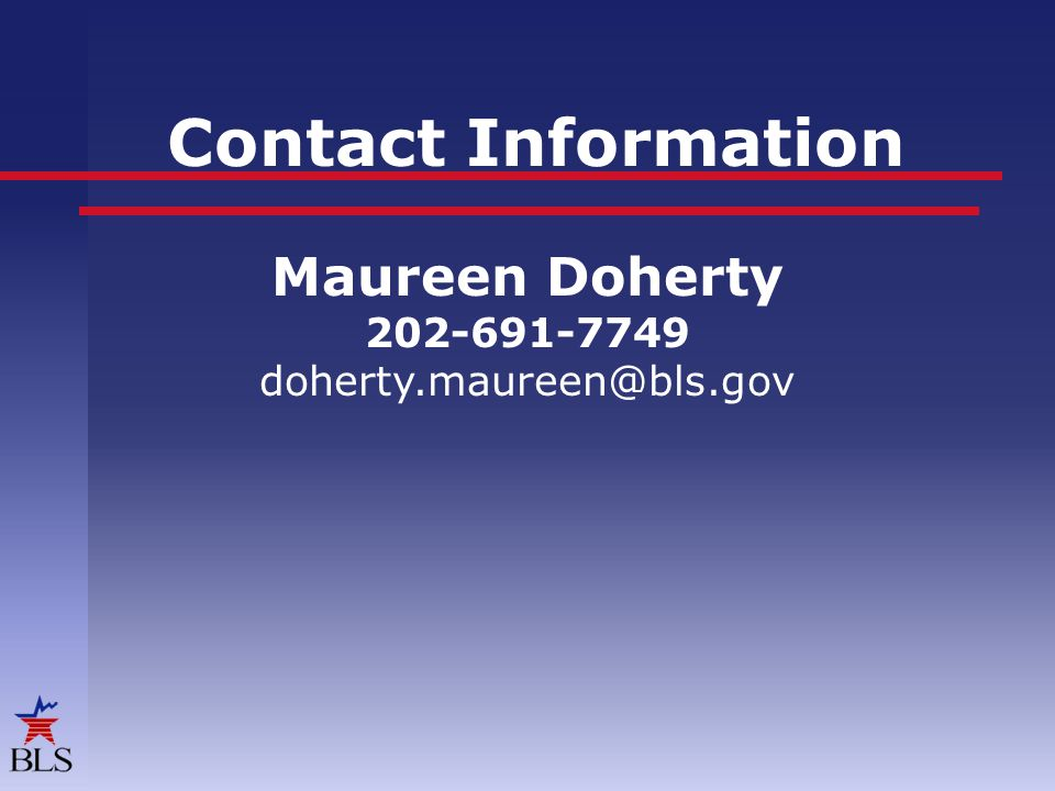 Contact Information Maureen Doherty 202-691-7749 doherty.maureen@bls.gov