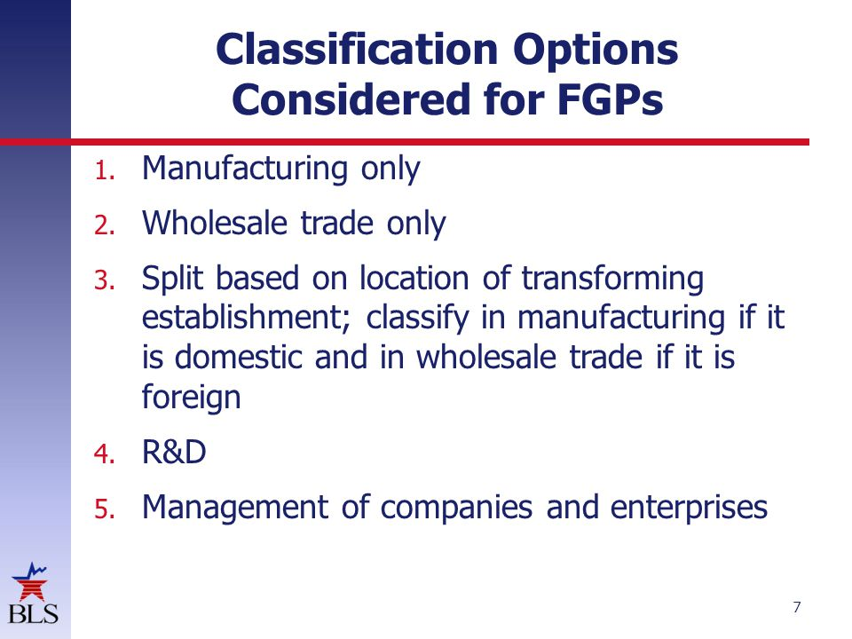 ECPC Decisions Classify FGPs in manufacturing in NAICS  Consistent with treatment of similar types of establishments in other sectors Encourage sub-industry breakdowns by IM, MSP and FGP, when appropriate Deferred implementation from 2012 to 2017 8