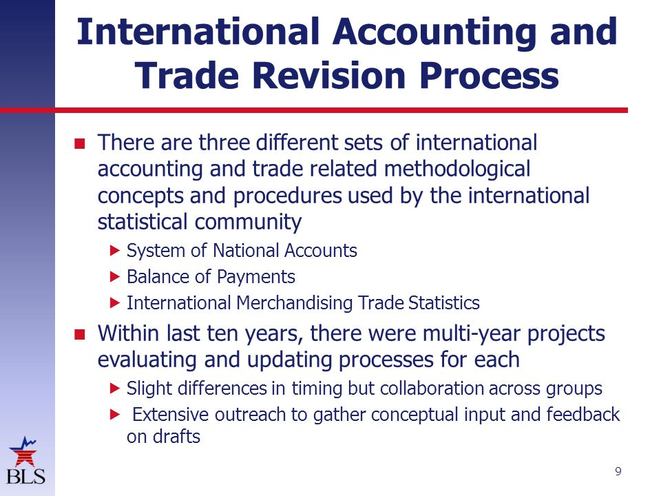 International Accounting System of National Accounts and Balance of Trade - record trade based on change of economic ownership When ownership does not change:  Goods for further processing are excluded from trade flows  For the resulting good, value of the processing service is included as a services trade flow  No goods trade flow for the finished good 10