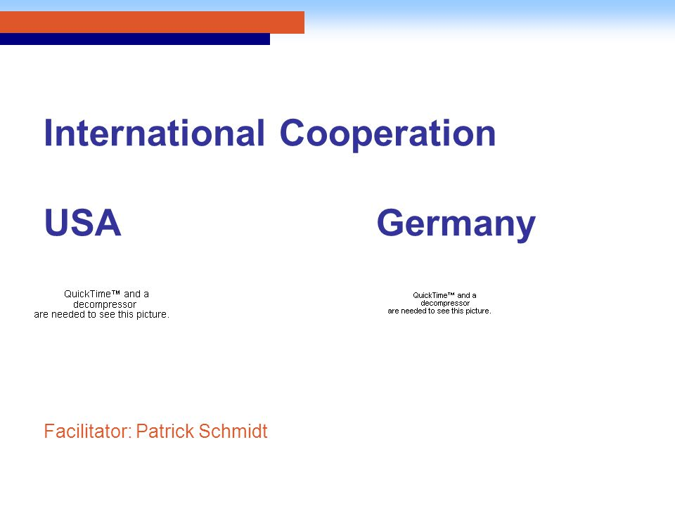 International Cooperation USA Germany Facilitator: Patrick Schmidt