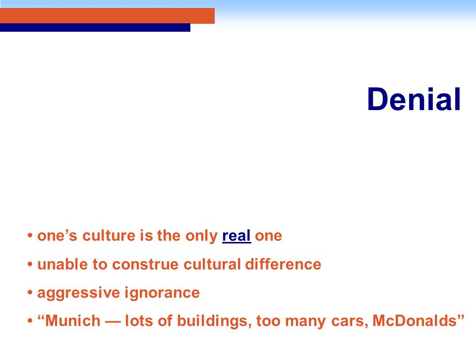 Denial one's culture is the only real one unable to construe cultural difference aggressive ignorance Munich — lots of buildings, too many cars, McDonalds