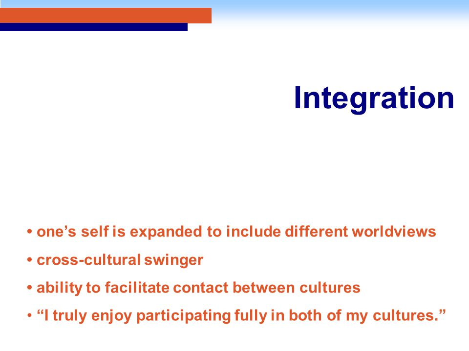 "Integration one's self is expanded to include different worldviews cross-cultural swinger ability to facilitate contact between cultures ""I truly enjo"