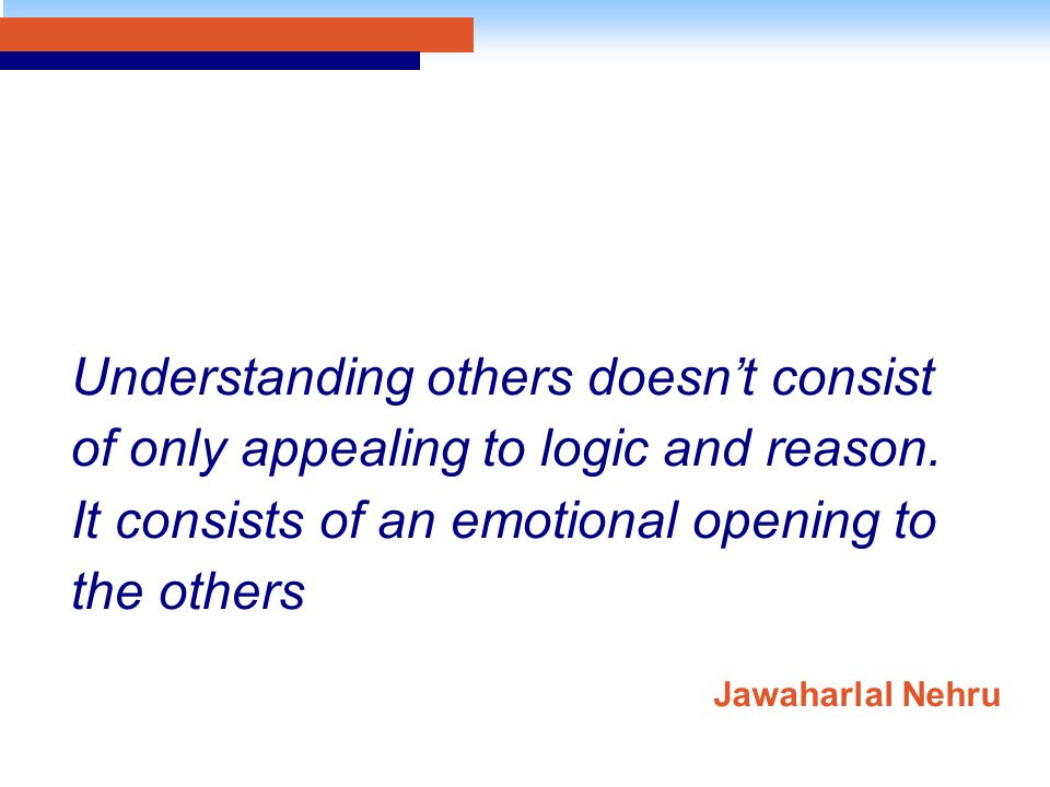 Understanding others doesn't consist of only appealing to logic and reason.