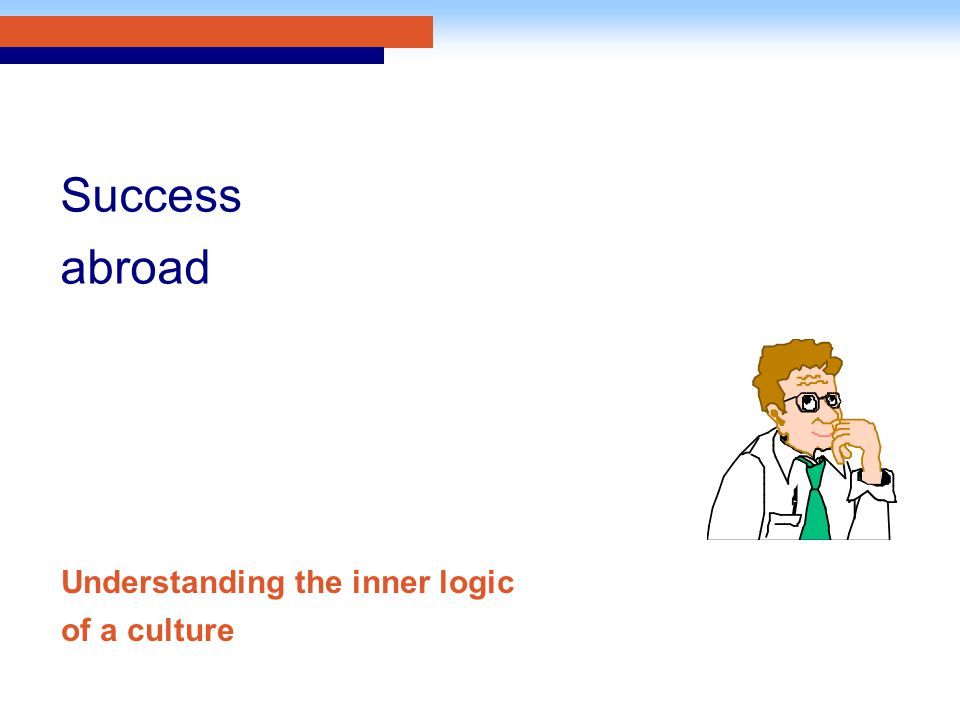 Understanding the inner logic of a culture Success abroad