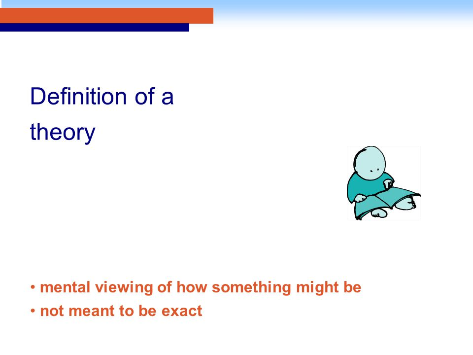 mental viewing of how something might be not meant to be exact Definition of a theory