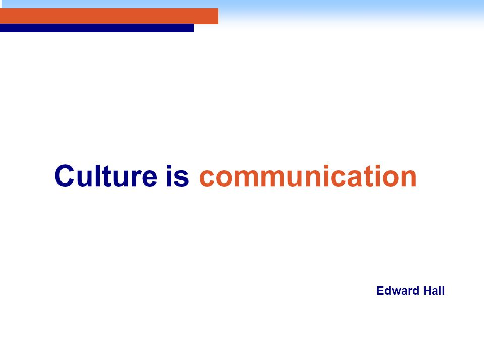 Culture is communication Edward Hall