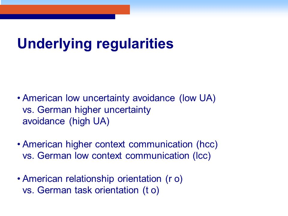 Underlying regularities American low uncertainty avoidance (low UA) vs.