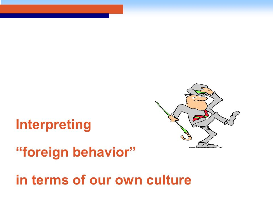"Interpreting ""foreign behavior"" in terms of our own culture"