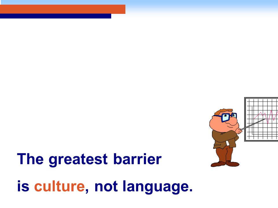The greatest barrier is culture, not language.