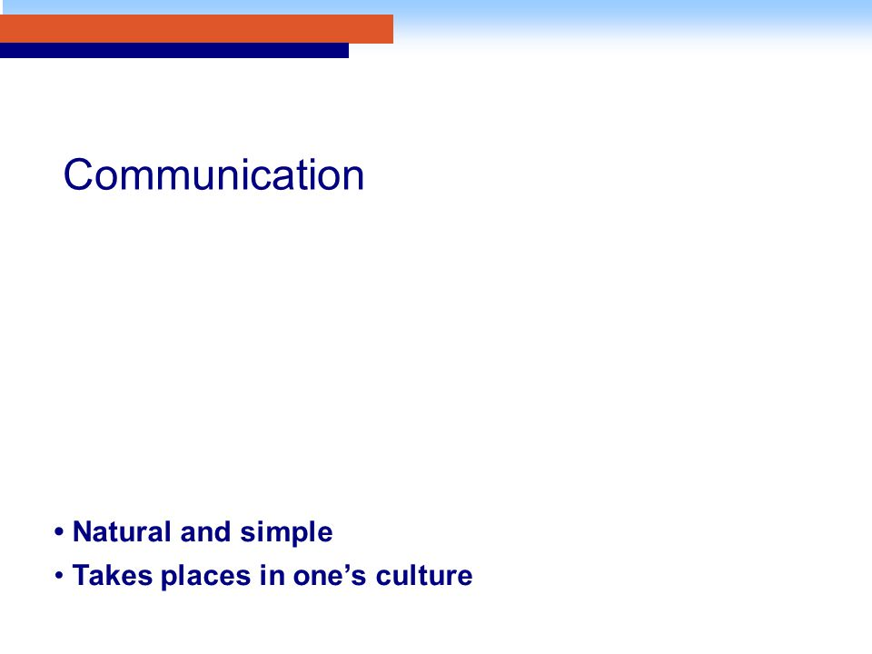 Natural and simple Takes places in one's culture Communication