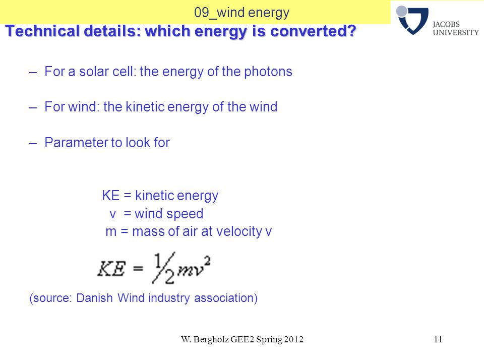 W. Bergholz GEE2 Spring 201211 09_wind energy Technical details: which energy is converted.