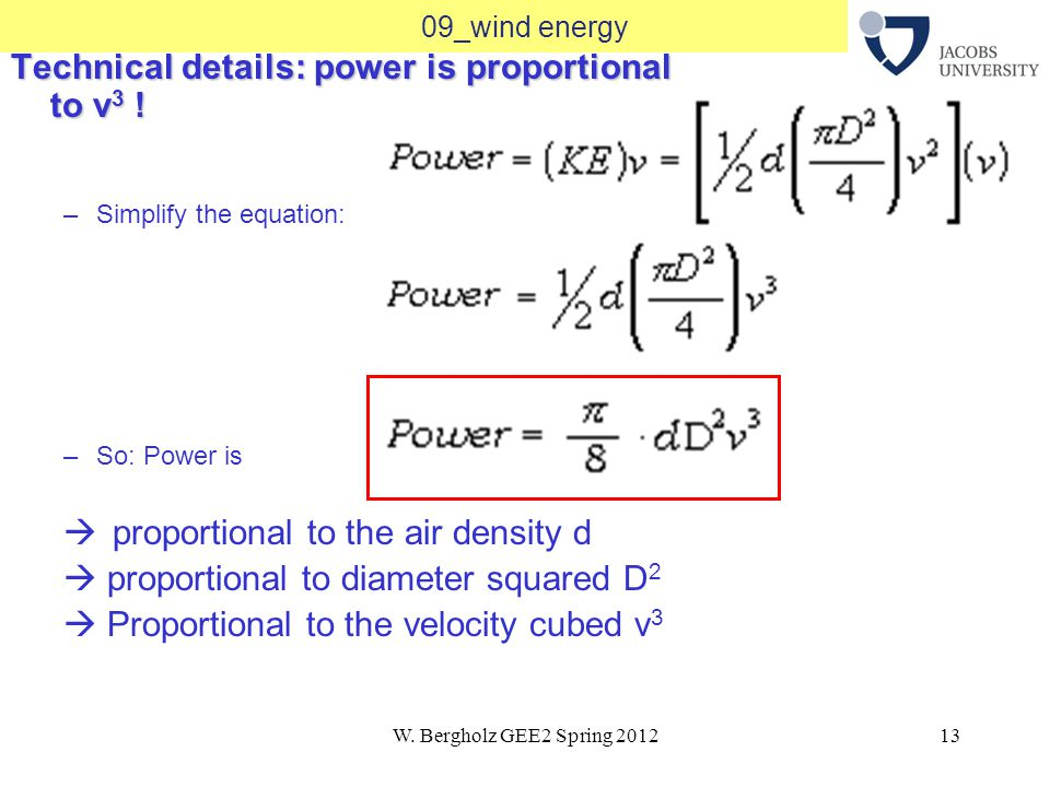 W. Bergholz GEE2 Spring 201213 09_wind energy Technical details: power is proportional to v 3 .