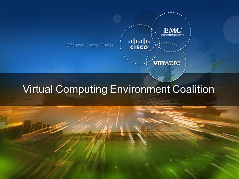 1 © 2009 Cisco | EMC | VMware. All rights reserved. Efficiency. Control. Choice Virtual Computing Environment Coalition