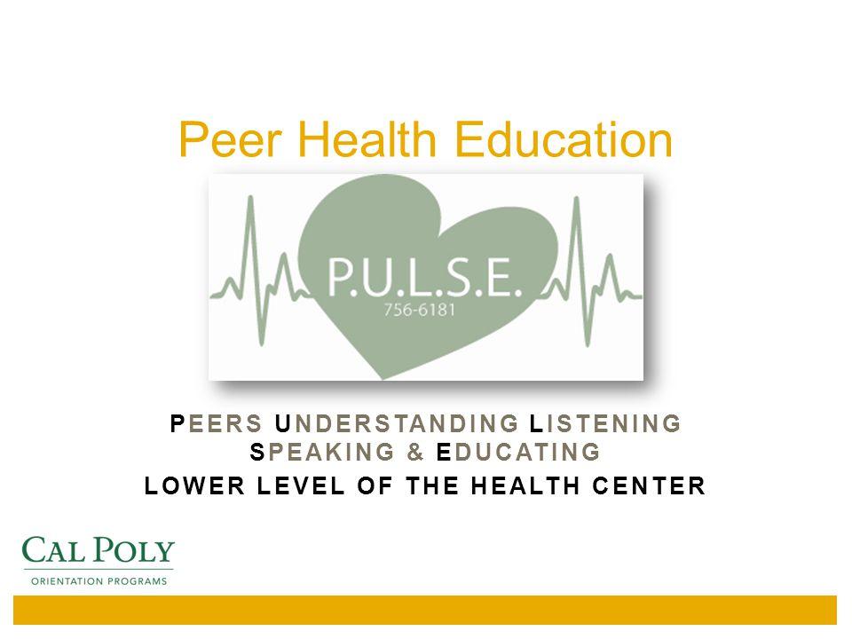 Peer Health Education PEERS UNDERSTANDING LISTENING SPEAKING & EDUCATING LOWER LEVEL OF THE HEALTH CENTER