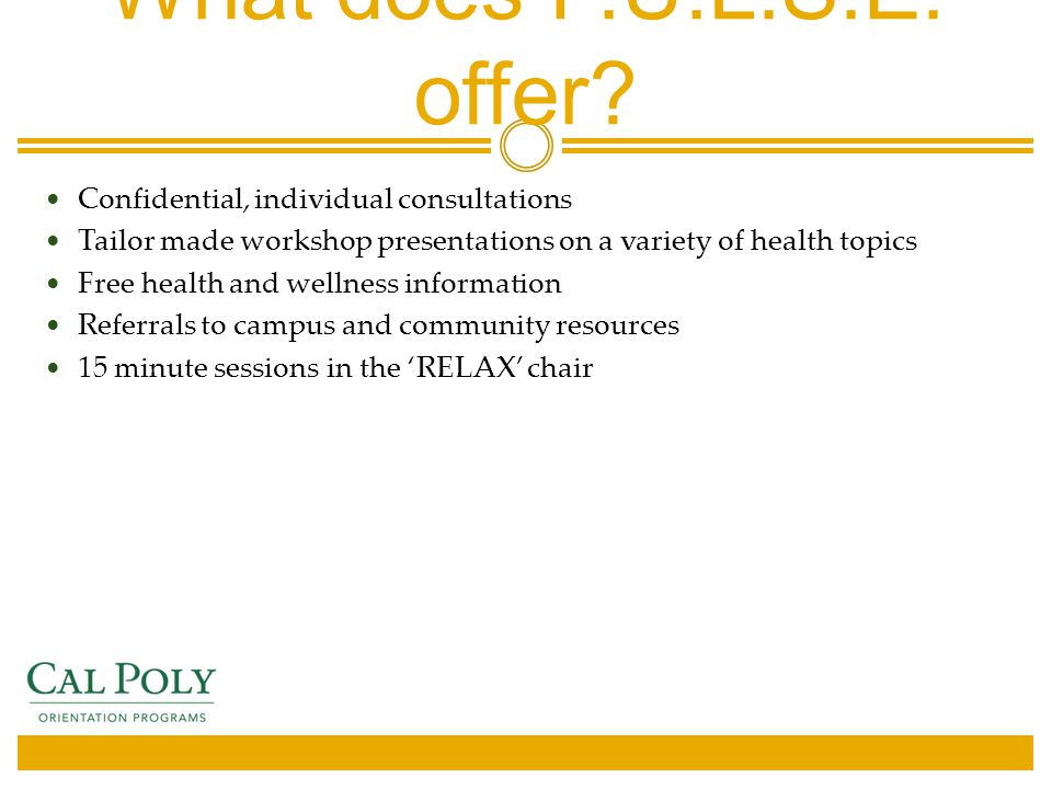 What does P.U.L.S.E. offer? Confidential, individual consultations Tailor made workshop presentations on a variety of health topics Free health and we