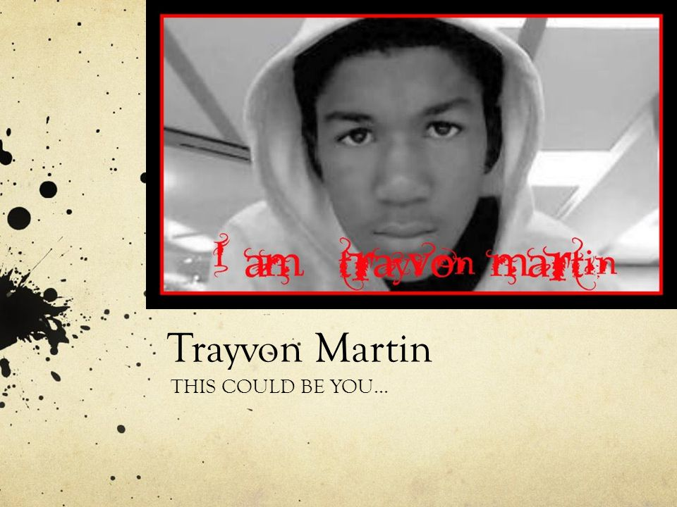 Trayvon Martin THIS COULD BE YOU…