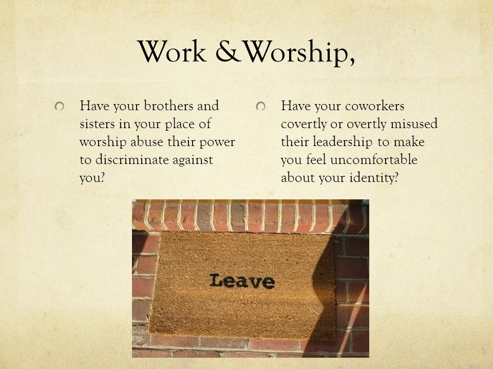 Work &Worship, Have your brothers and sisters in your place of worship abuse their power to discriminate against you.