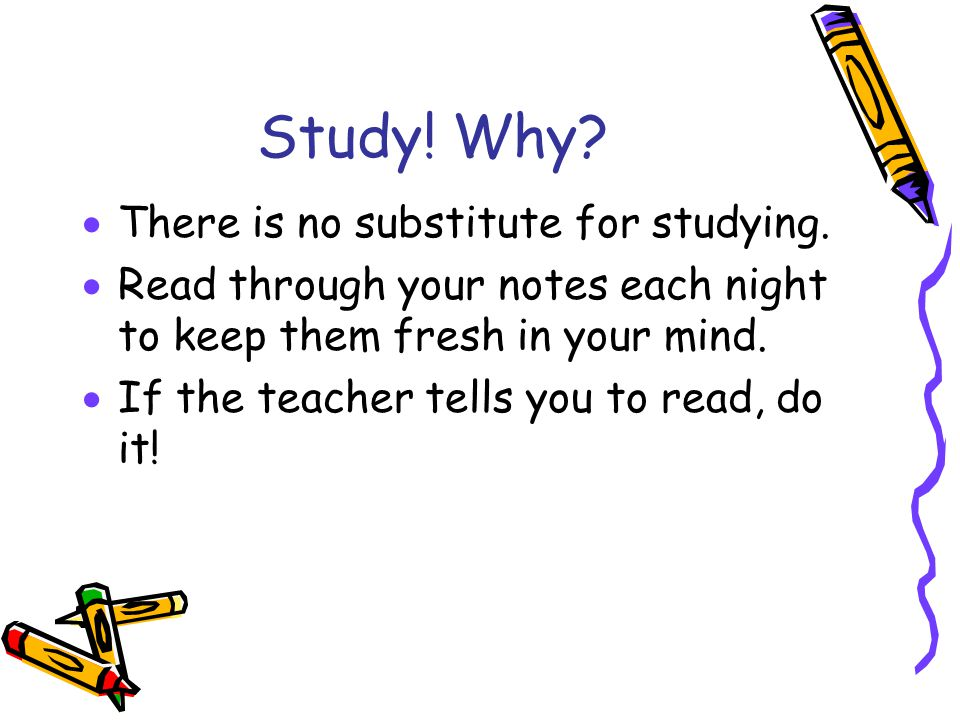 Study. Why.  There is no substitute for studying.