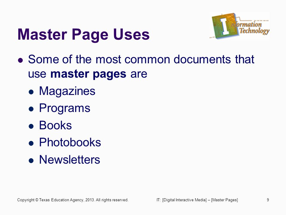 Master Page Uses Some of the most common documents that use master pages are Magazines Programs Books Photobooks Newsletters IT: [Digital Interactive