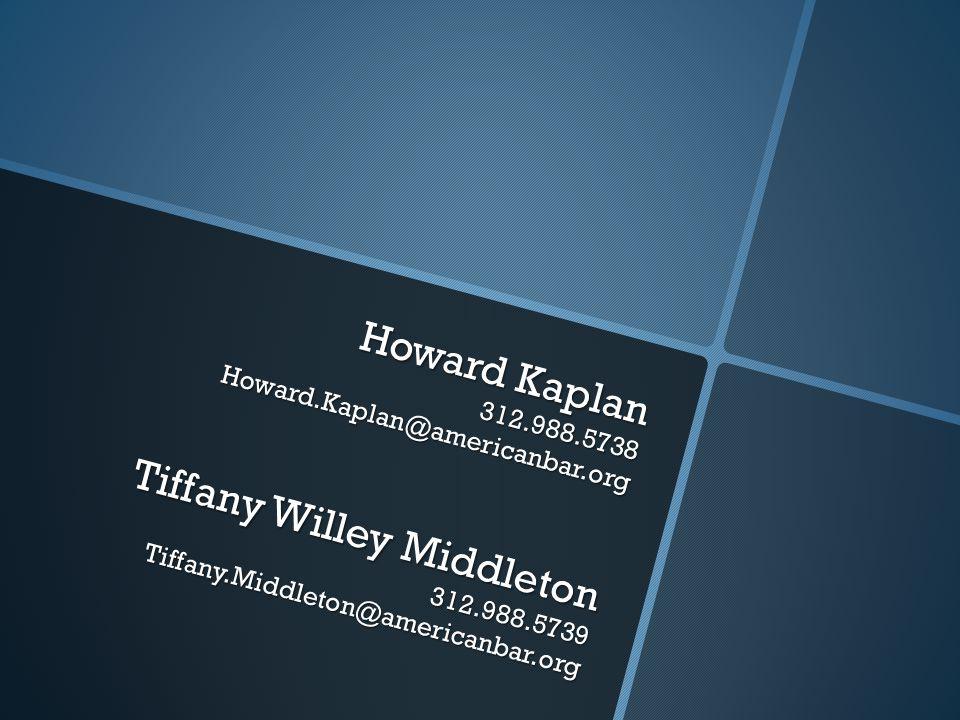 Howard Kaplan 312.988.5738 Howard.Kaplan@americanbar.org Tiffany Willey Middleton 312.988.5739 Tiffany.Middleton@americanbar.org