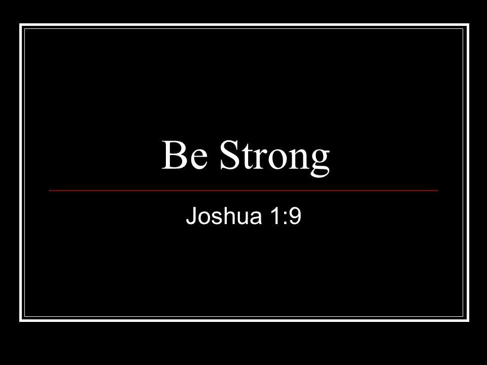 Be Strong Joshua 1:9
