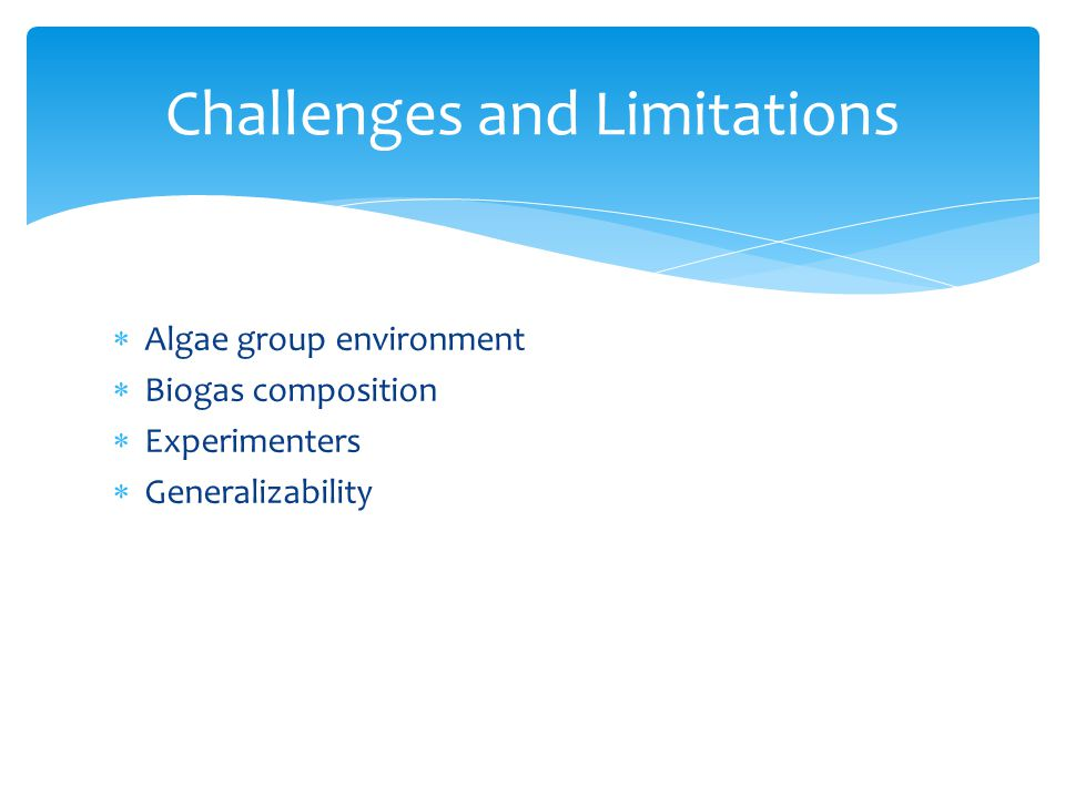  Algae group environment  Biogas composition  Experimenters  Generalizability Challenges and Limitations