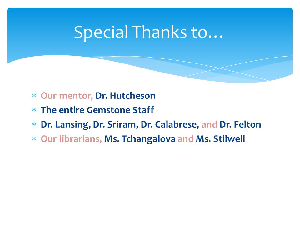  Our mentor, Dr. Hutcheson  The entire Gemstone Staff  Dr.