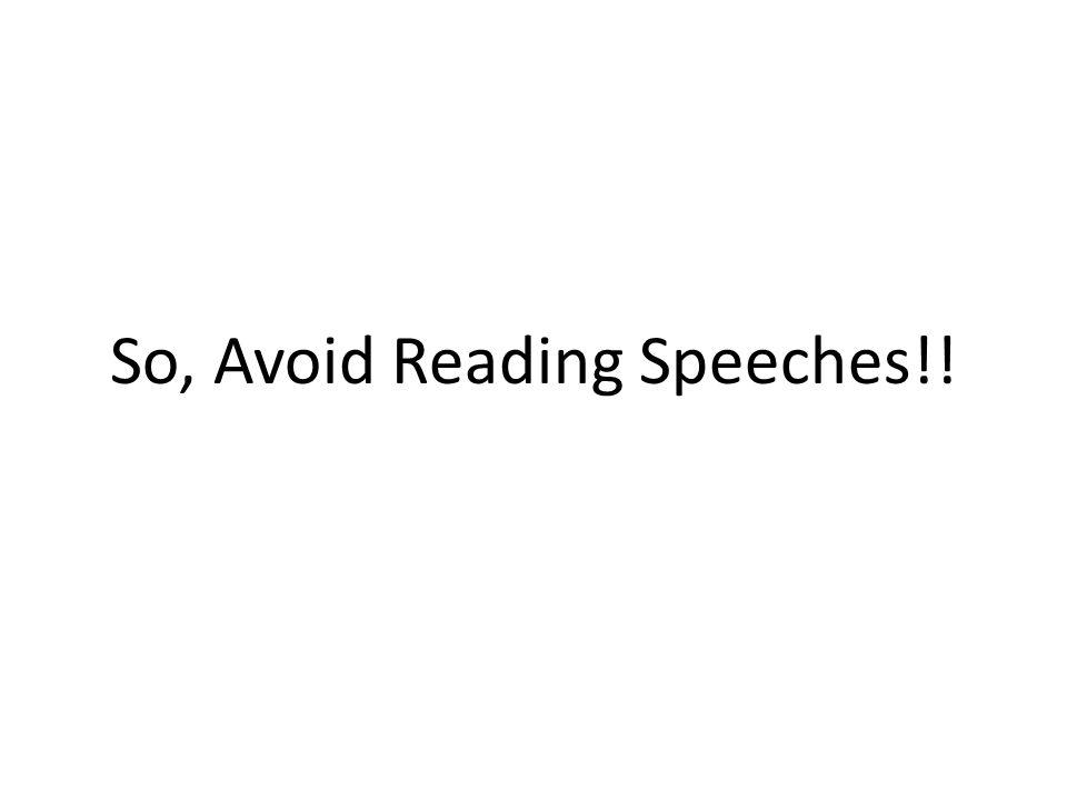 So, Avoid Reading Speeches!!